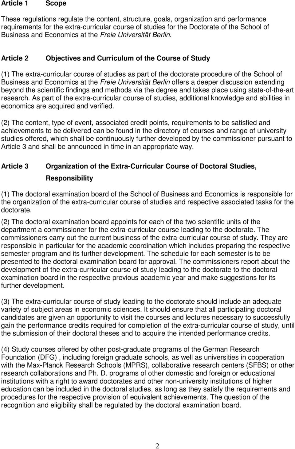Article 2 Objectives and Curriculum of the Course of Study (1) The extra-curricular course of studies as part of the doctorate procedure of the School of Business and Economics at the Freie