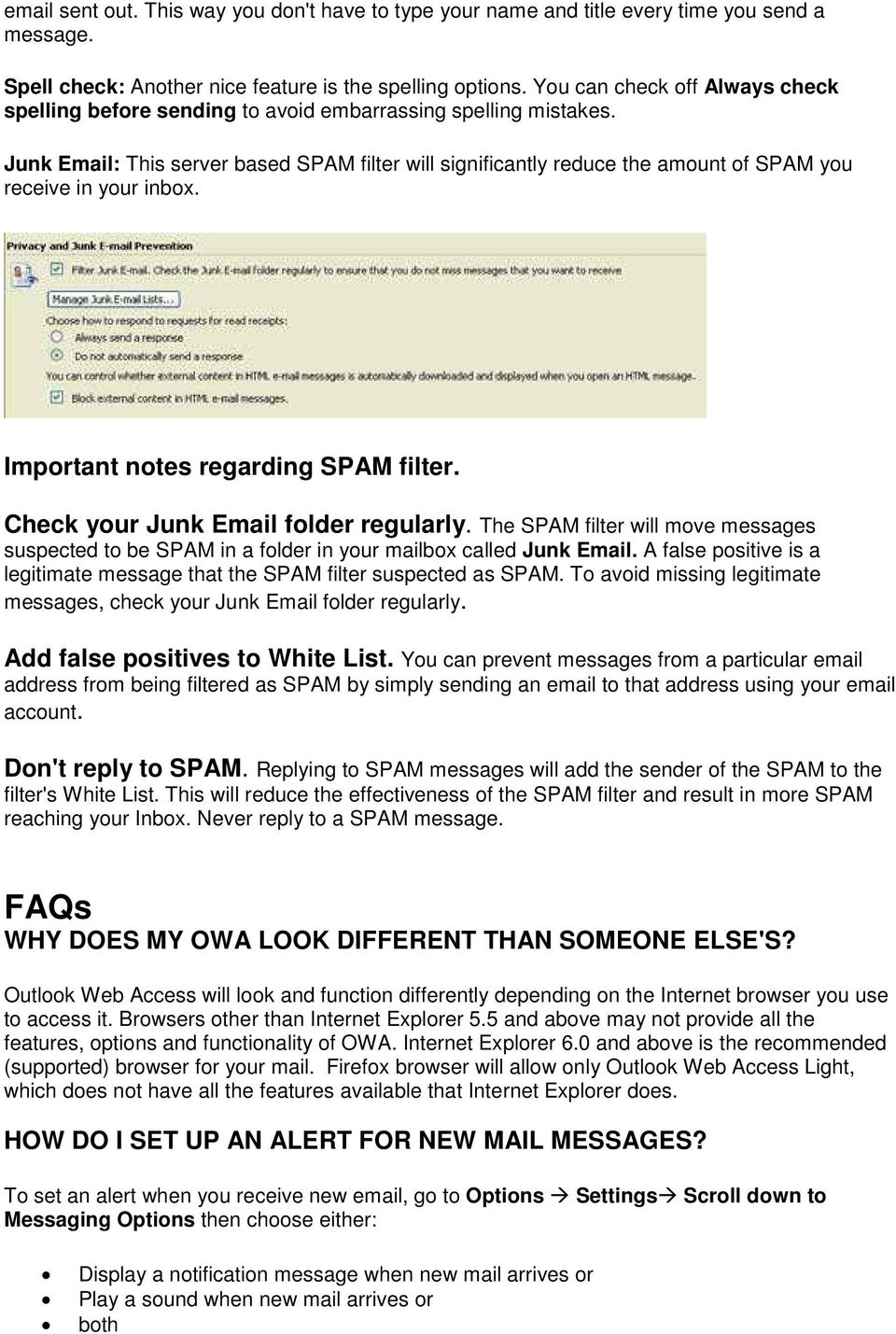 Junk Email: This server based SPAM filter will significantly reduce the amount of SPAM you receive in your inbox. Important notes regarding SPAM filter. Check your Junk Email folder regularly.