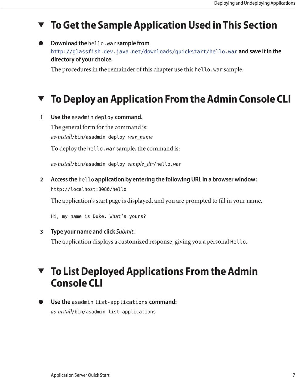 To Deploy an Application From the Admin Console CLI Use the asadmin deploy command. The general form for the command is: as-install/bin/asadmin deploy war_name To deploy the hello.