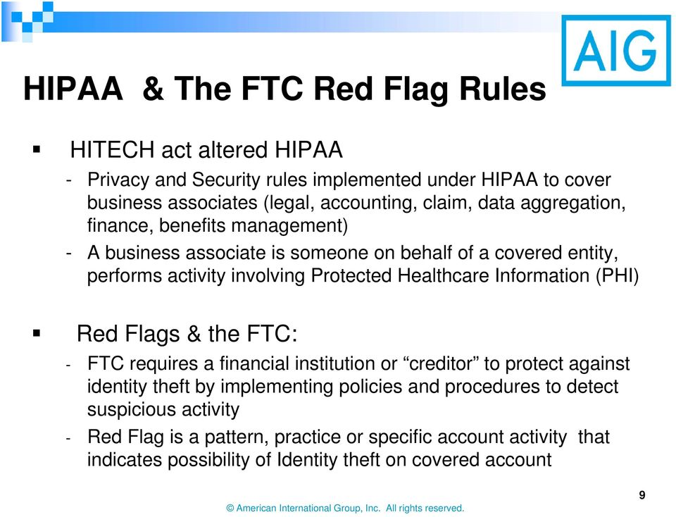 Healthcare Information (PHI) Red Flags & the FTC: - FTC requires a financial institution or creditor to protect against identity theft by implementing policies
