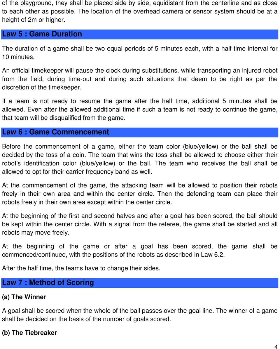 Law 5 : Game Duration The duration of a game shall be two equal periods of 5 minutes each, with a half time interval for 10 minutes.
