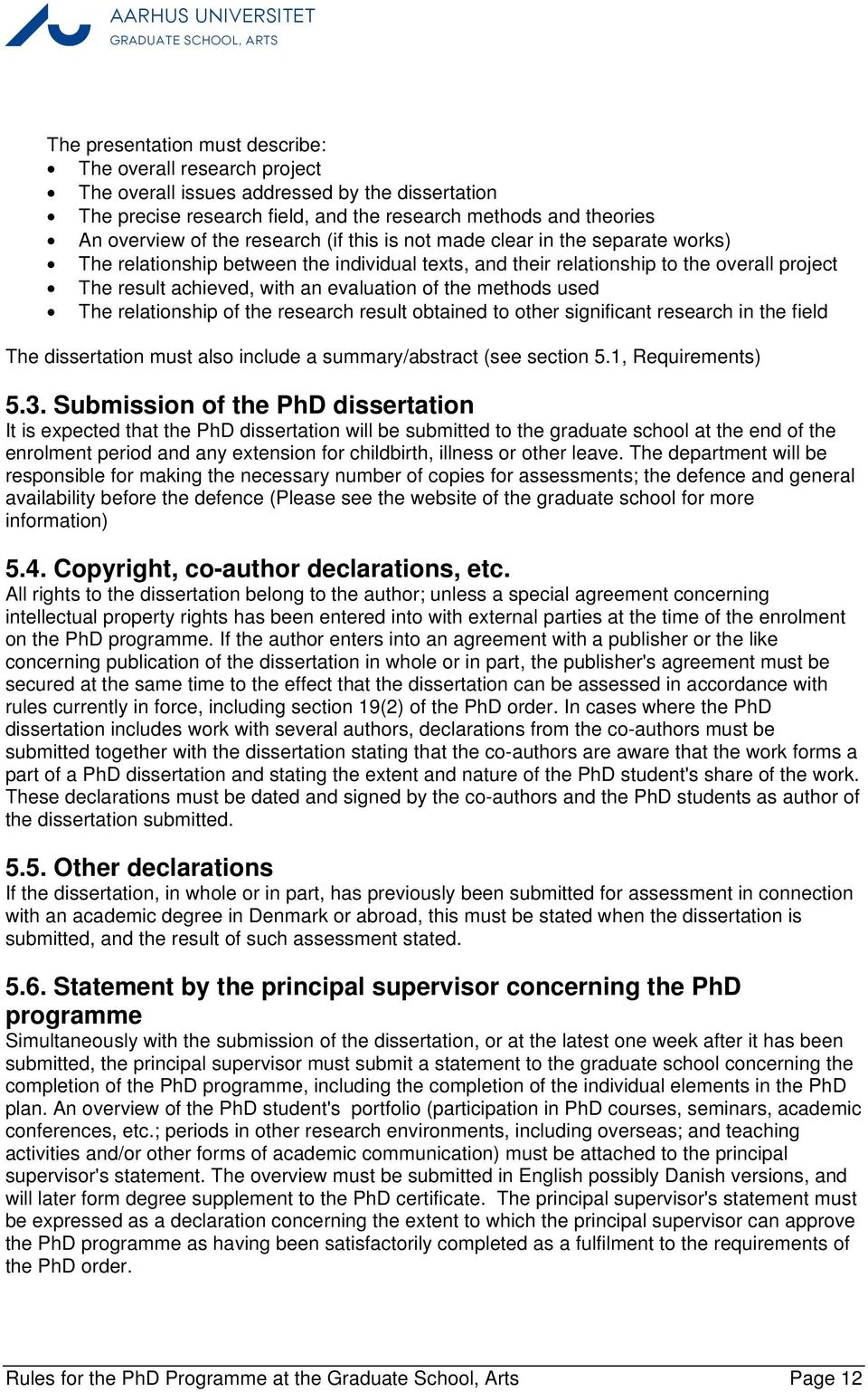 methods used The relationship of the research result obtained to other significant research in the field The dissertation must also include a summary/abstract (see section 5.1, Requirements) 5.3.