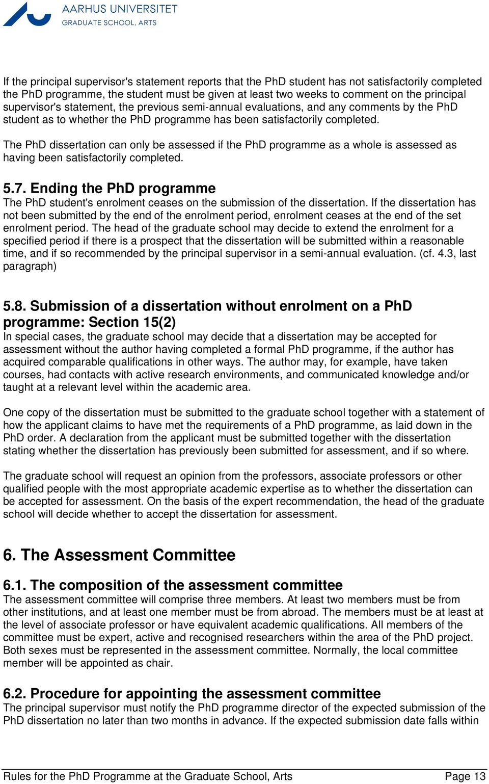 The PhD dissertation can only be assessed if the PhD programme as a whole is assessed as having been satisfactorily completed. 5.7.