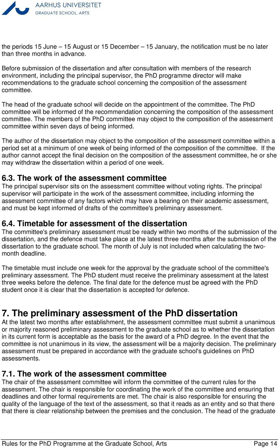 graduate school concerning the composition of the assessment committee. The head of the graduate school will decide on the appointment of the committee.