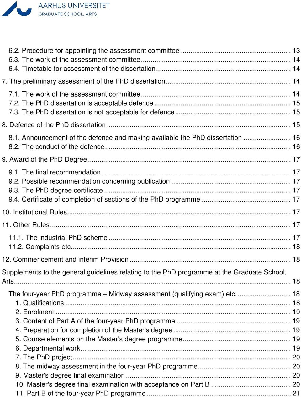 The PhD dissertation is not acceptable for defence... 15 8. Defence of the PhD dissertation... 15 8.1. Announcement of the defence and making available the PhD dissertation... 16 8.2.