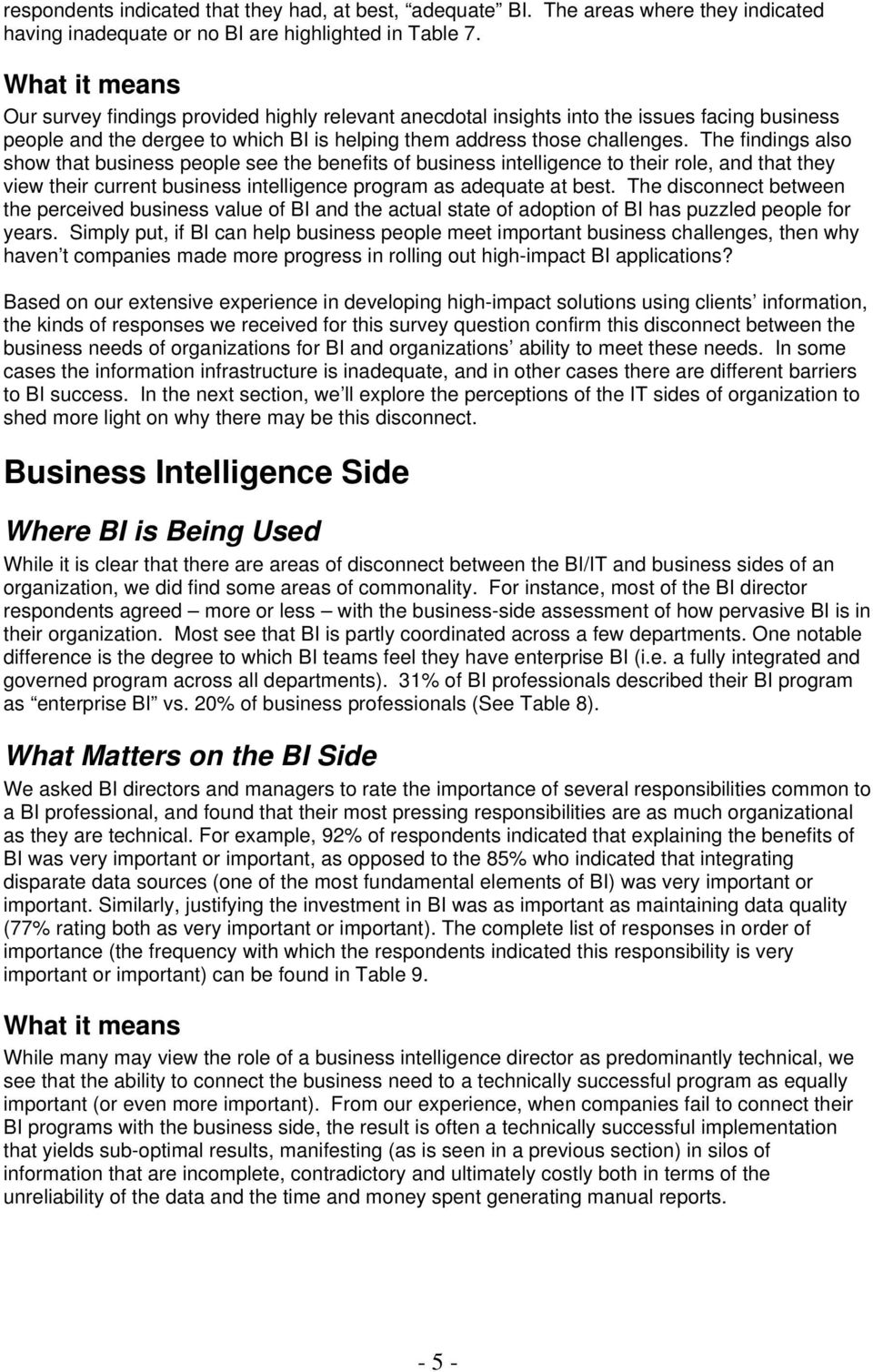 The findings also show that business people see the benefits of business intelligence to their role, and that they view their current business intelligence program as adequate at best.