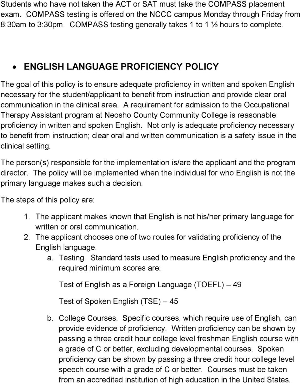 ENGLISH LANGUAGE PROFICIENCY POLICY The goal of this policy is to ensure adequate proficiency in written and spoken English necessary for the student/applicant to benefit from instruction and provide