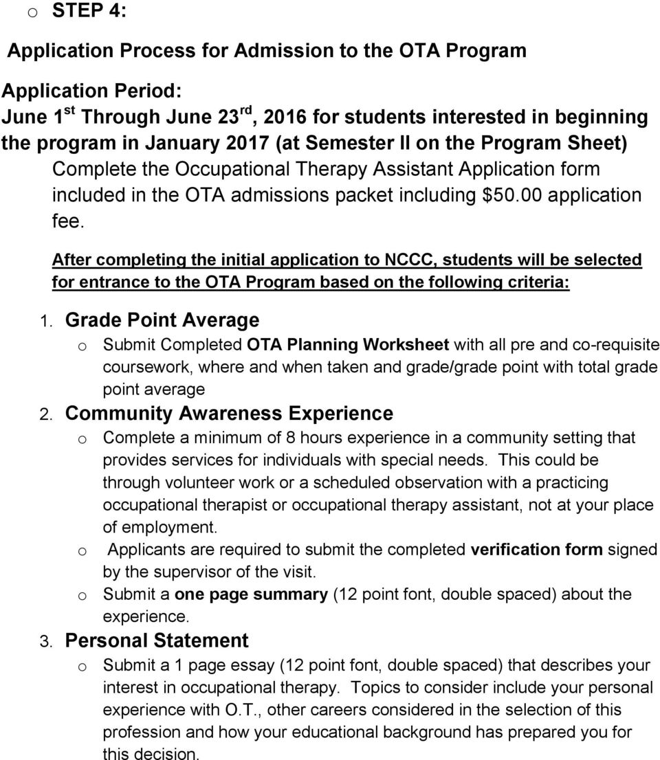 After completing the initial application to NCCC, students will be selected for entrance to the OTA Program based on the following criteria: 1.
