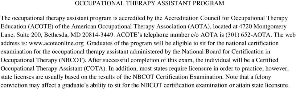 org Graduates of the program will be eligible to sit for the national certification examination for the occupational therapy assistant administered by the National Board for Certification in