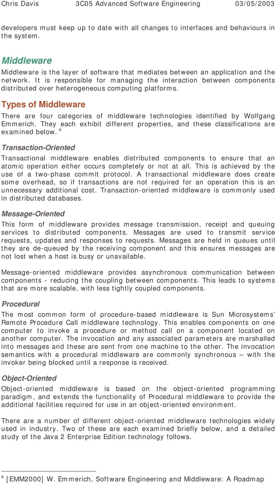 Types of Middleware There are four categories of middleware technologies identified by Wolfgang Emmerich. They each exhibit different properties, and these classifications are examined below.