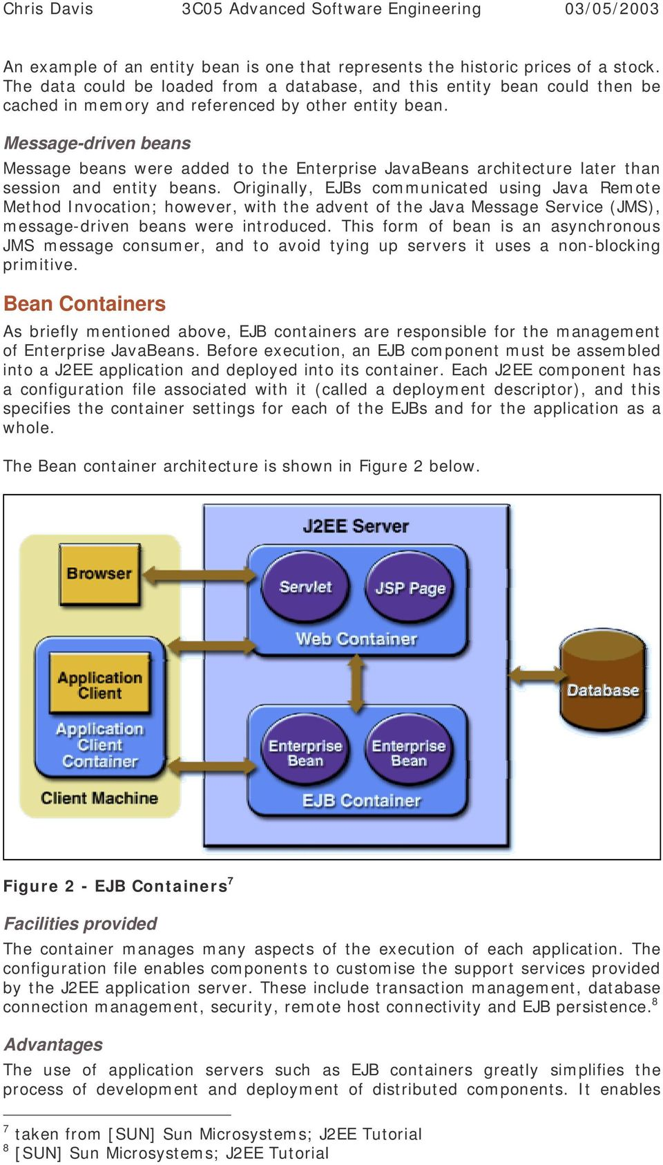 Message-driven beans Message beans were added to the Enterprise JavaBeans architecture later than session and entity beans.