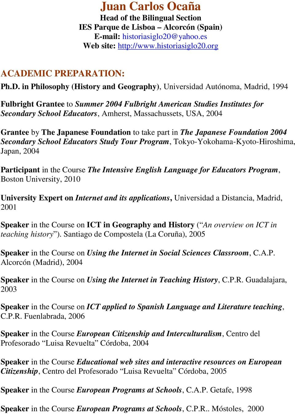 in Philosophy (History and Geography), Universidad Autónoma, Madrid, 1994 Fulbright Grantee to Summer 2004 Fulbright American Studies Institutes for Secondary School Educators, Amherst,