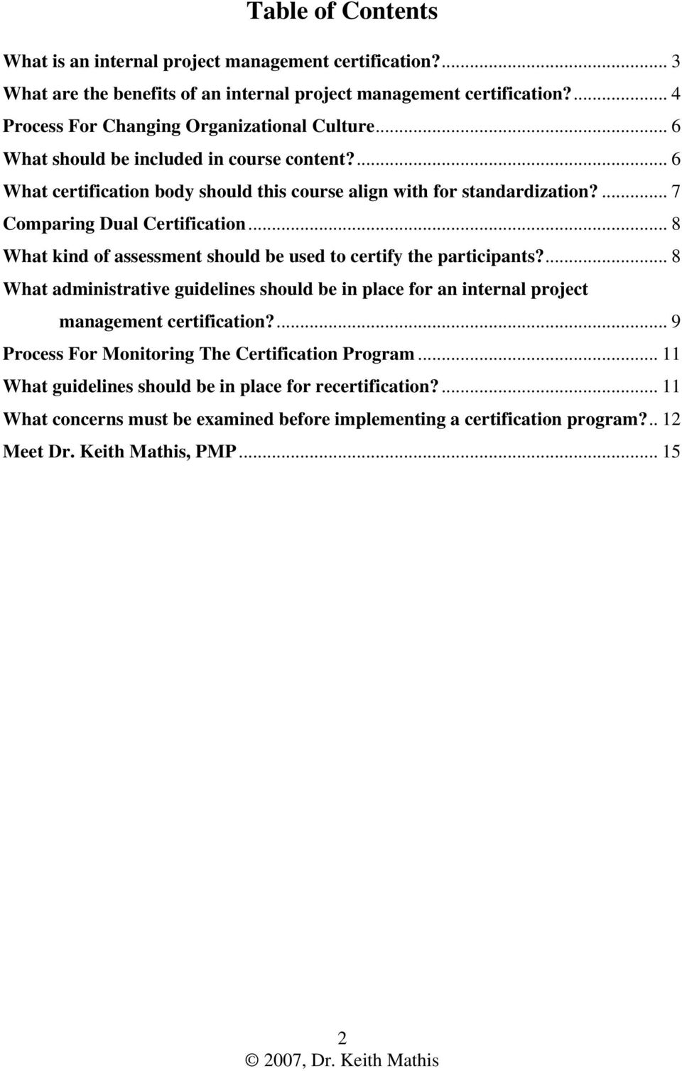.. 8 What kind of assessment should be used to certify the participants?... 8 What administrative guidelines should be in place for an internal project management certification?