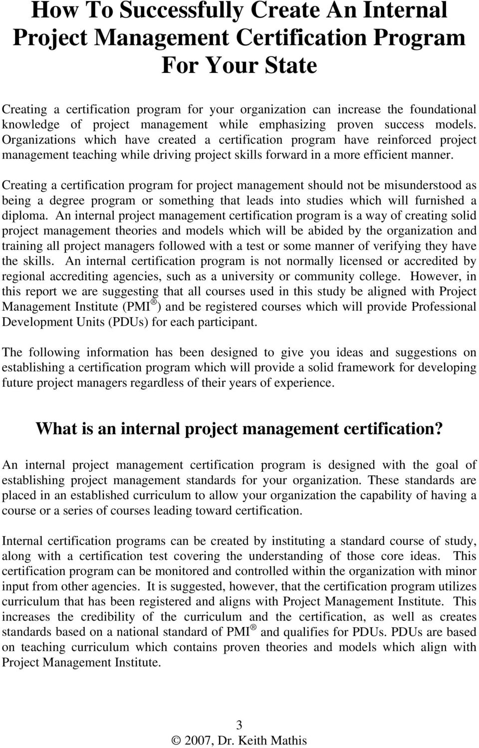 Organizations which have created a certification program have reinforced project management teaching while driving project skills forward in a more efficient manner.