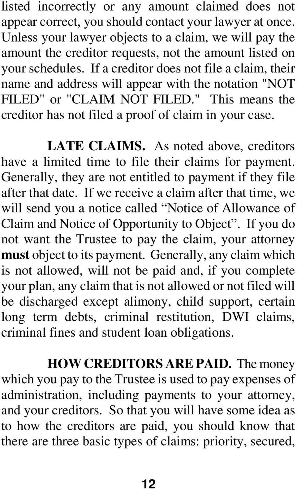 "If a creditor does not file a claim, their name and address will appear with the notation ""NOT FILED"" or ""CLAIM NOT FILED."" This means the creditor has not filed a proof of claim in your case."
