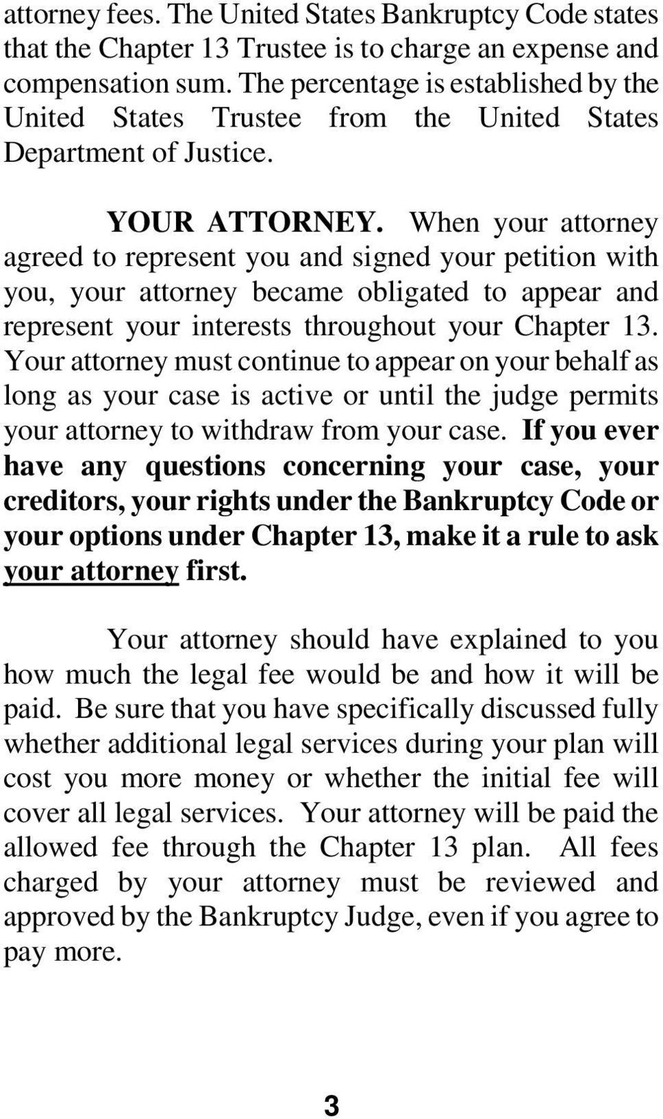When your attorney agreed to represent you and signed your petition with you, your attorney became obligated to appear and represent your interests throughout your Chapter 13.