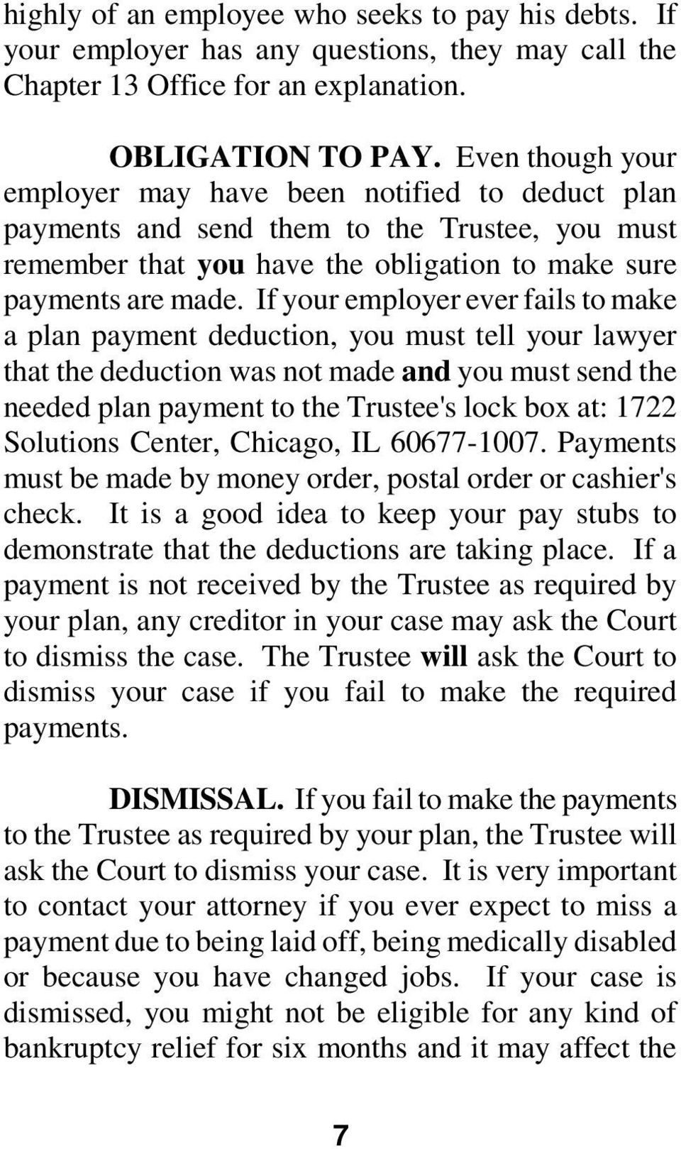 If your employer ever fails to make a plan payment deduction, you must tell your lawyer that the deduction was not made and you must send the needed plan payment to the Trustee's lock box at: 1722