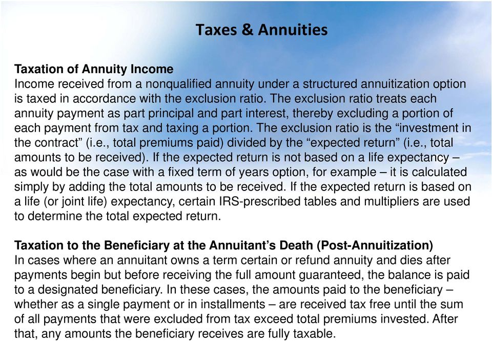 The exclusion ratio is the investment in the contract (i.e., total premiums paid) divided by the expected return (i.e., total amounts to be received).