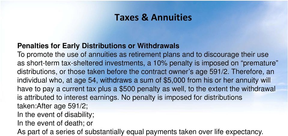 Therefore, an individual who, at age 54, withdraws a sum of $5,000 from his or her annuity will have to pay a current tax plus a $500 penalty as well, to the extent the