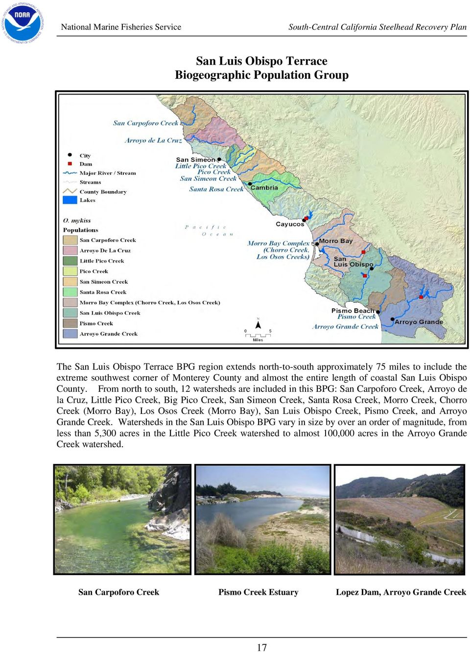 From north to south, 12 watersheds are included in this BPG: San Carpoforo Creek, Arroyo de la Cruz, Little Pico Creek, Big Pico Creek, San Simeon Creek, Santa Rosa Creek, Morro Creek, Chorro Creek