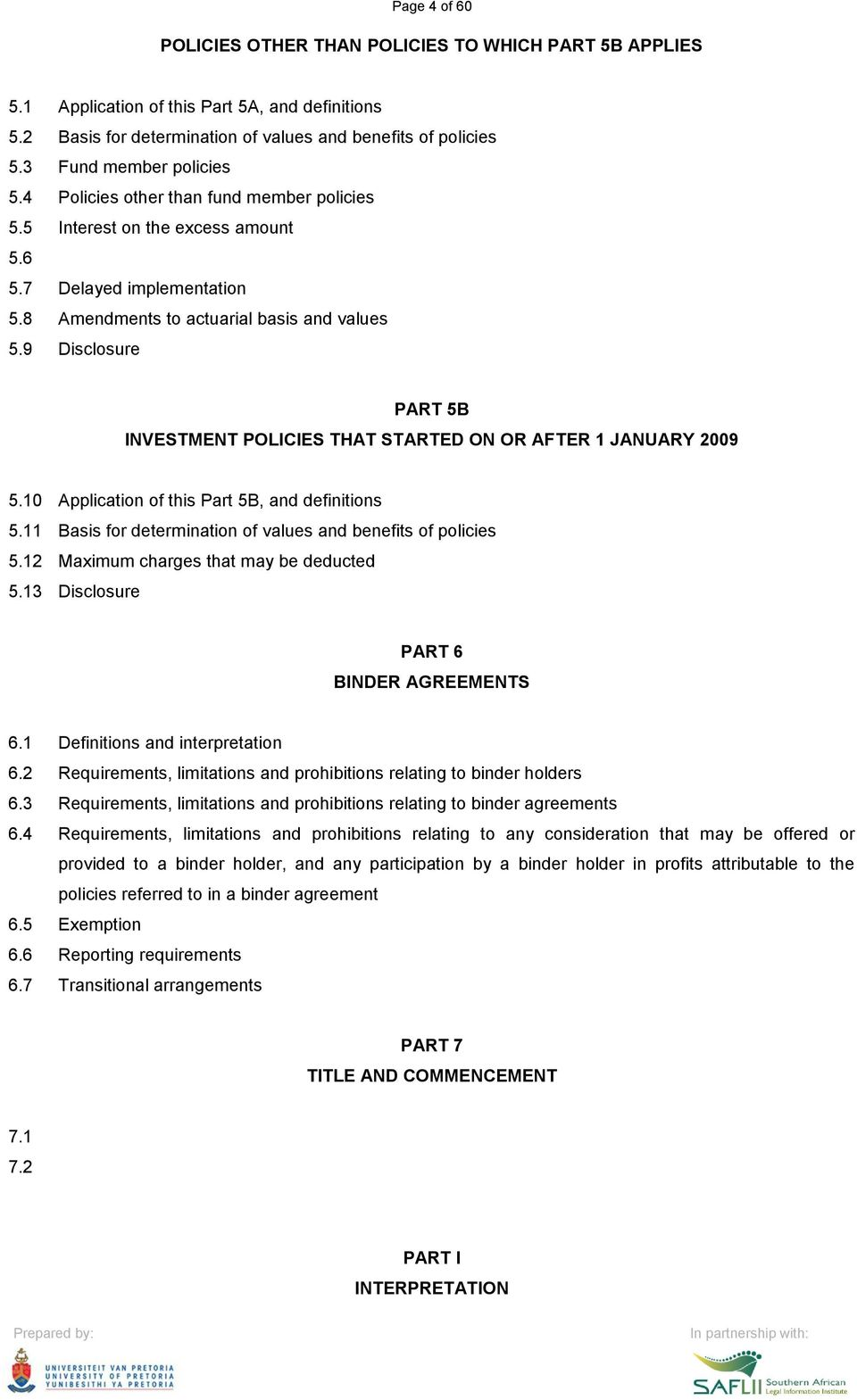 9 Disclosure PART 5B INVESTMENT POLICIES THAT STARTED ON OR AFTER 1 JANUARY 2009 5.10 Application of this Part 5B, and definitions 5.11 Basis for determination of values and benefits of policies 5.