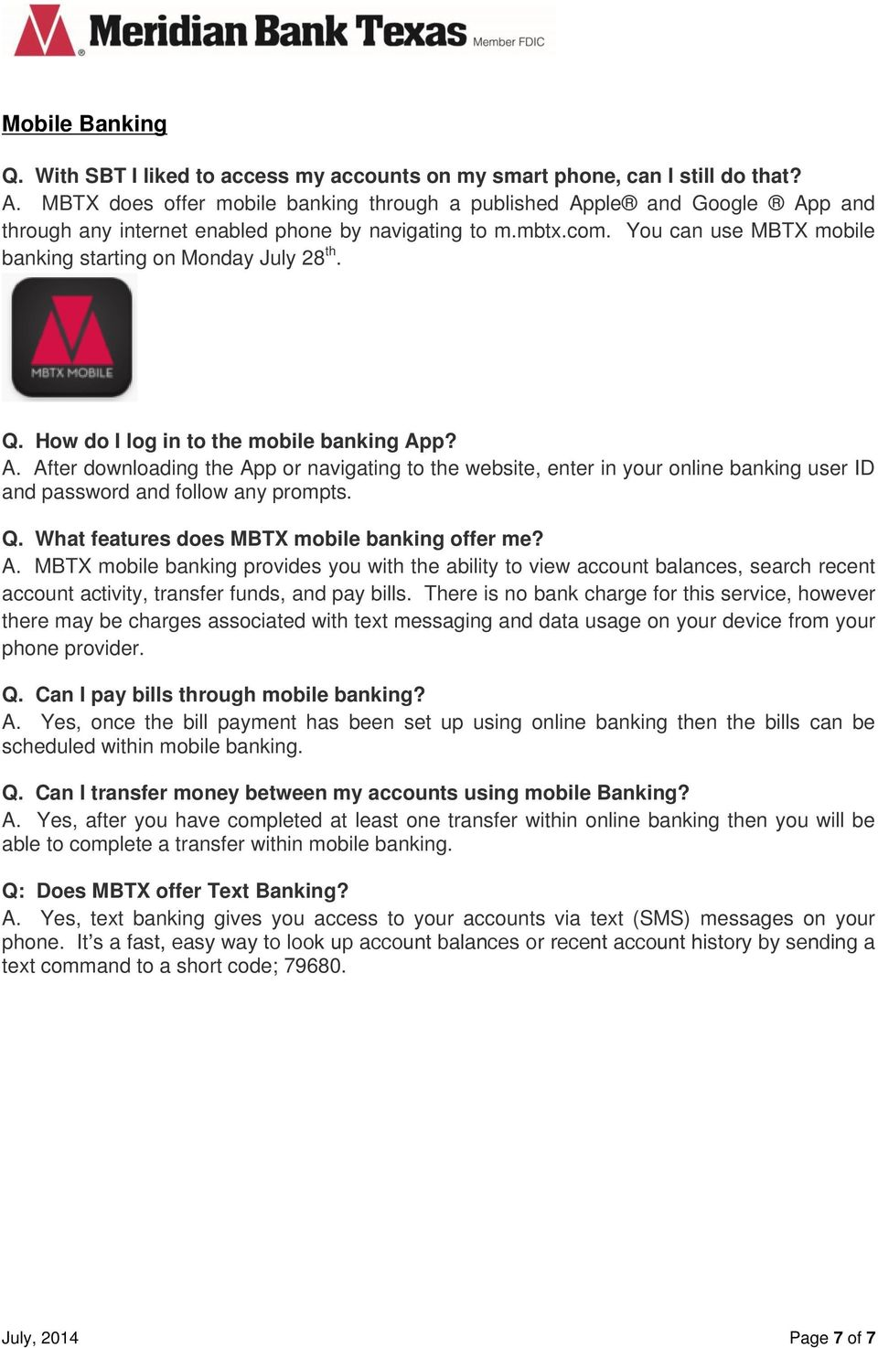 You can use MBTX mobile banking starting on Monday July 28 th. Q. How do I log in to the mobile banking Ap