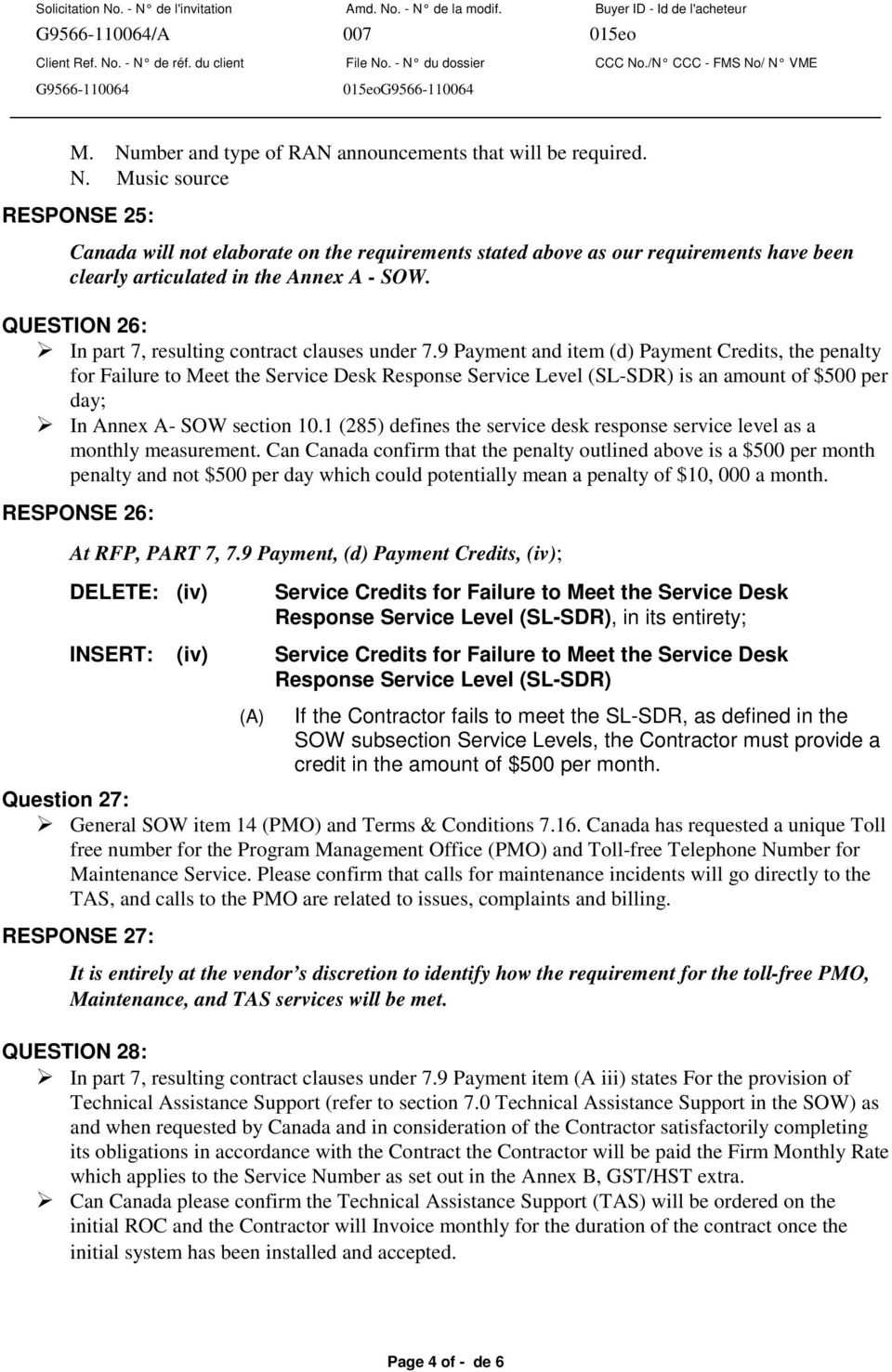 9 Payment and item (d) Payment Credits, the penalty for Failure to Meet the Service Desk Response Service Level (SL-SDR) is an amount of $500 per day; In Annex A- SOW section 10.