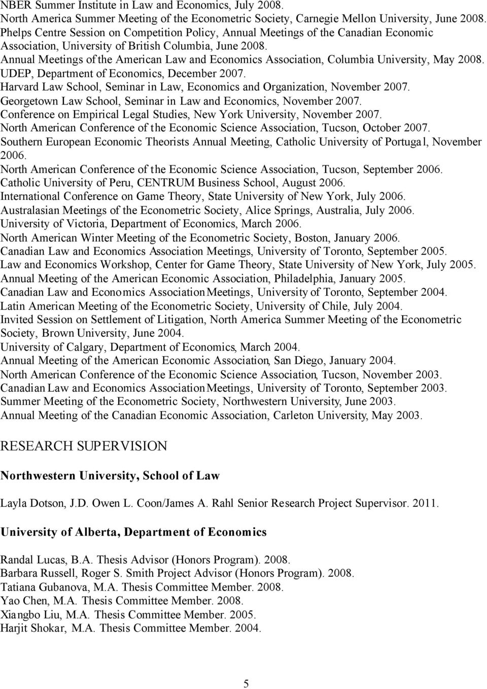 Annual Meetings of the American Law and Economics Association, Columbia University, May 2008. UDEP, Department of Economics, December 2007.