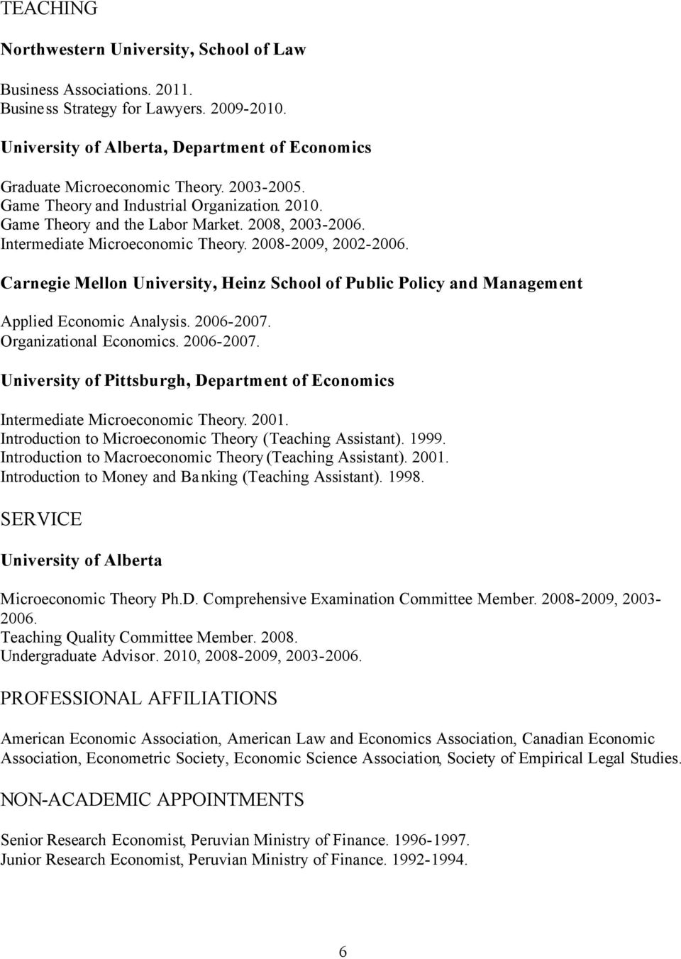 Carnegie Mellon University, Heinz School of Public Policy and Management Applied Economic Analysis. 2006-2007. Organizational Economics. 2006-2007. University of Pittsburgh, Department of Economics Intermediate Microeconomic Theory.