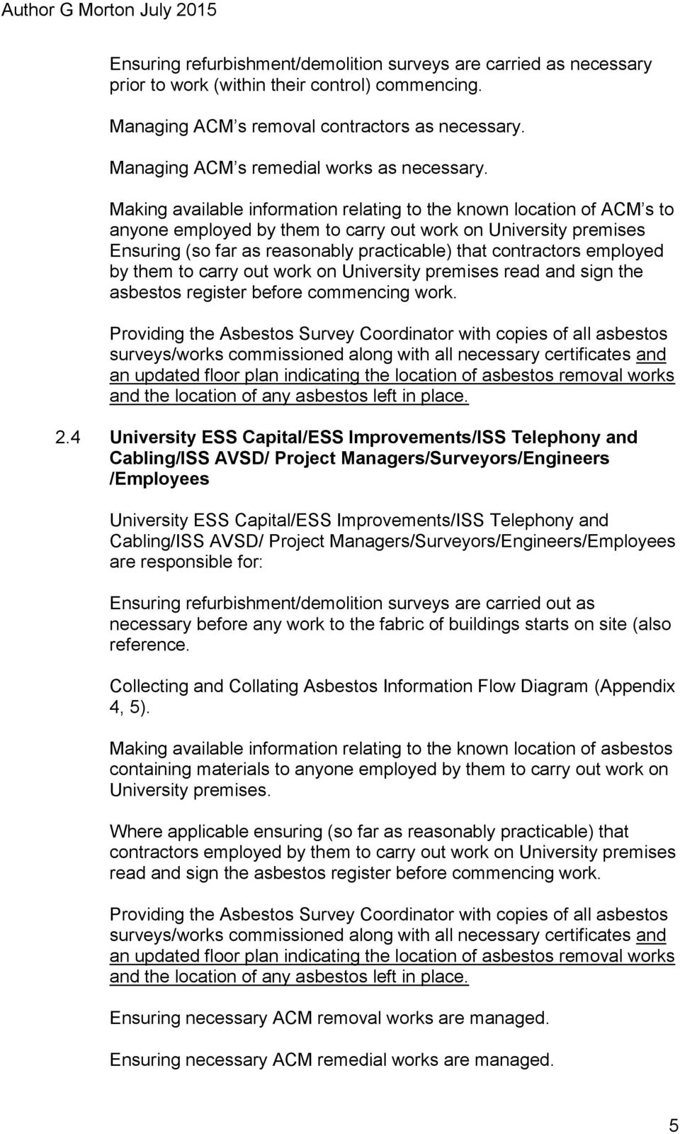Making available information relating to the known location of ACM s to anyone employed by them to carry out work on University premises Ensuring (so far as reasonably practicable) that contractors