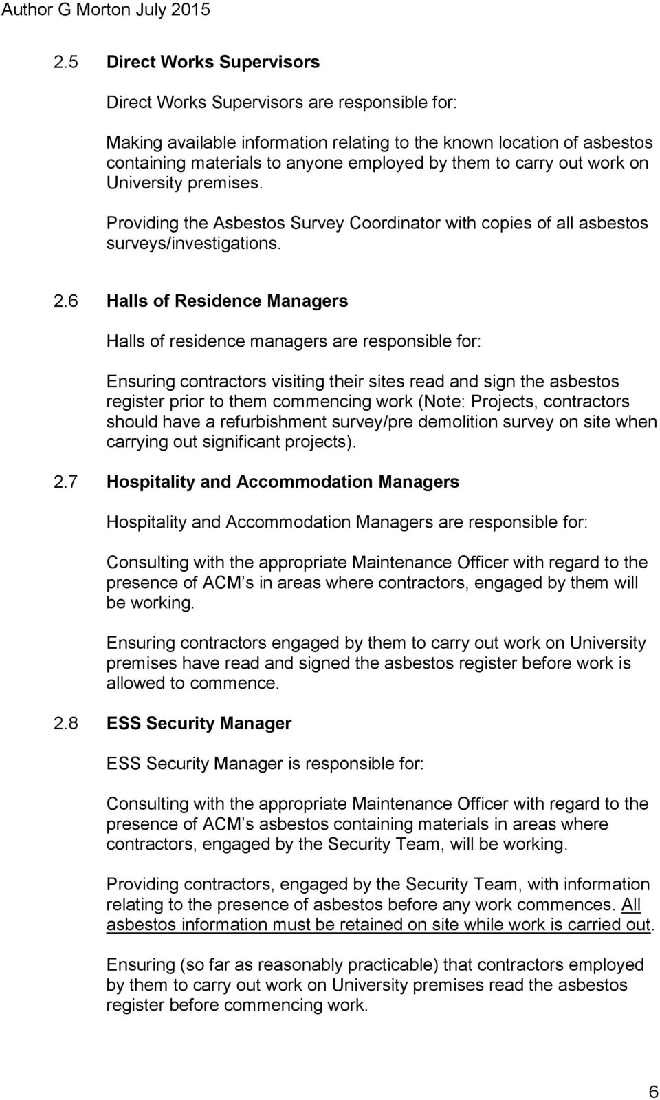 6 Halls of Residence Managers Halls of residence managers are responsible for: Ensuring contractors visiting their sites read and sign the asbestos register prior to them commencing work (Note:
