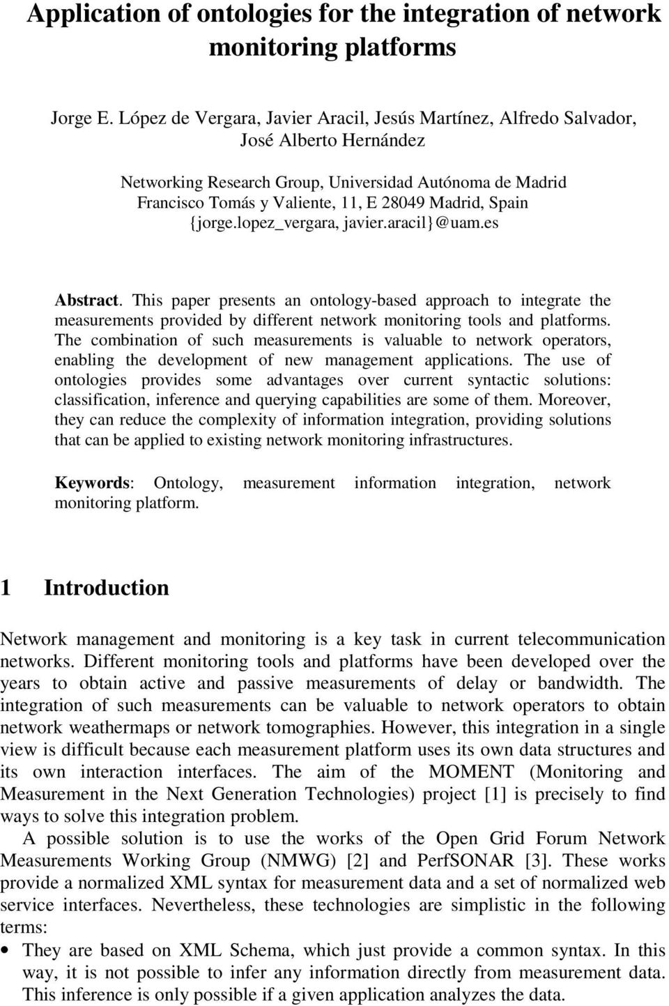 Spain {jorge.lopez_vergara, javier.aracil}@uam.es Abstract. This paper presents an ontology-based approach to integrate the measurements provided by different network monitoring tools and platforms.