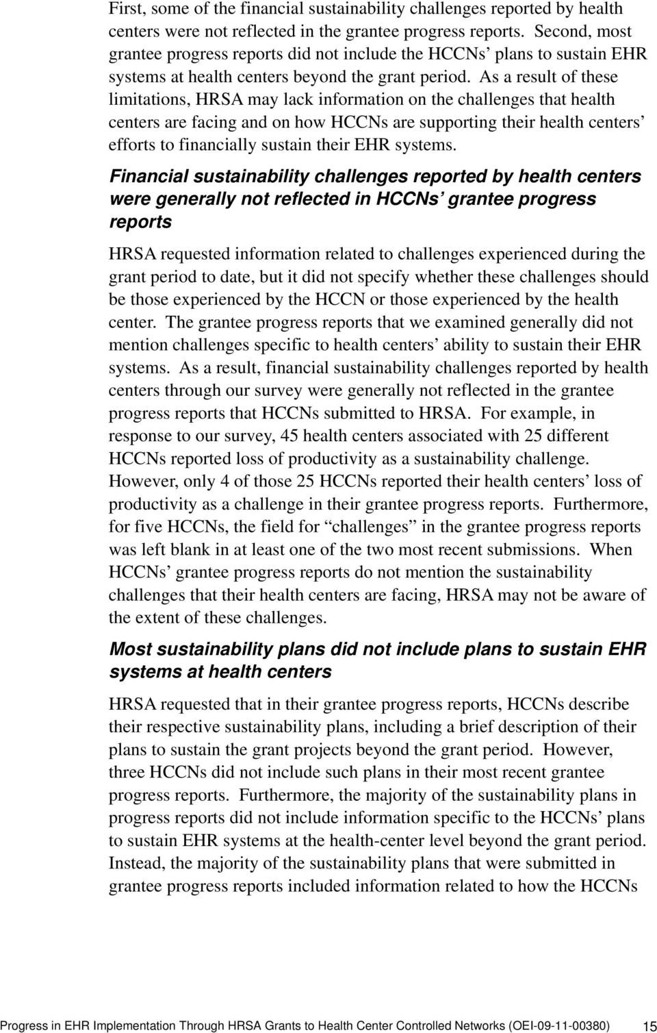 As a result of these limitations, HRSA may lack information on the challenges that health centers are facing and on how HCCNs are supporting their health centers efforts to financially sustain their
