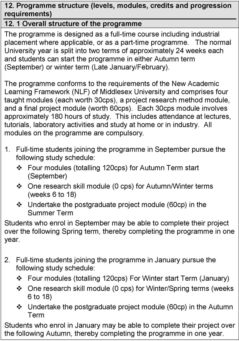 The normal University year is split into two terms of approximately 24 weeks each and students can start the programme in either Autumn term (September) or winter term (Late January/February).