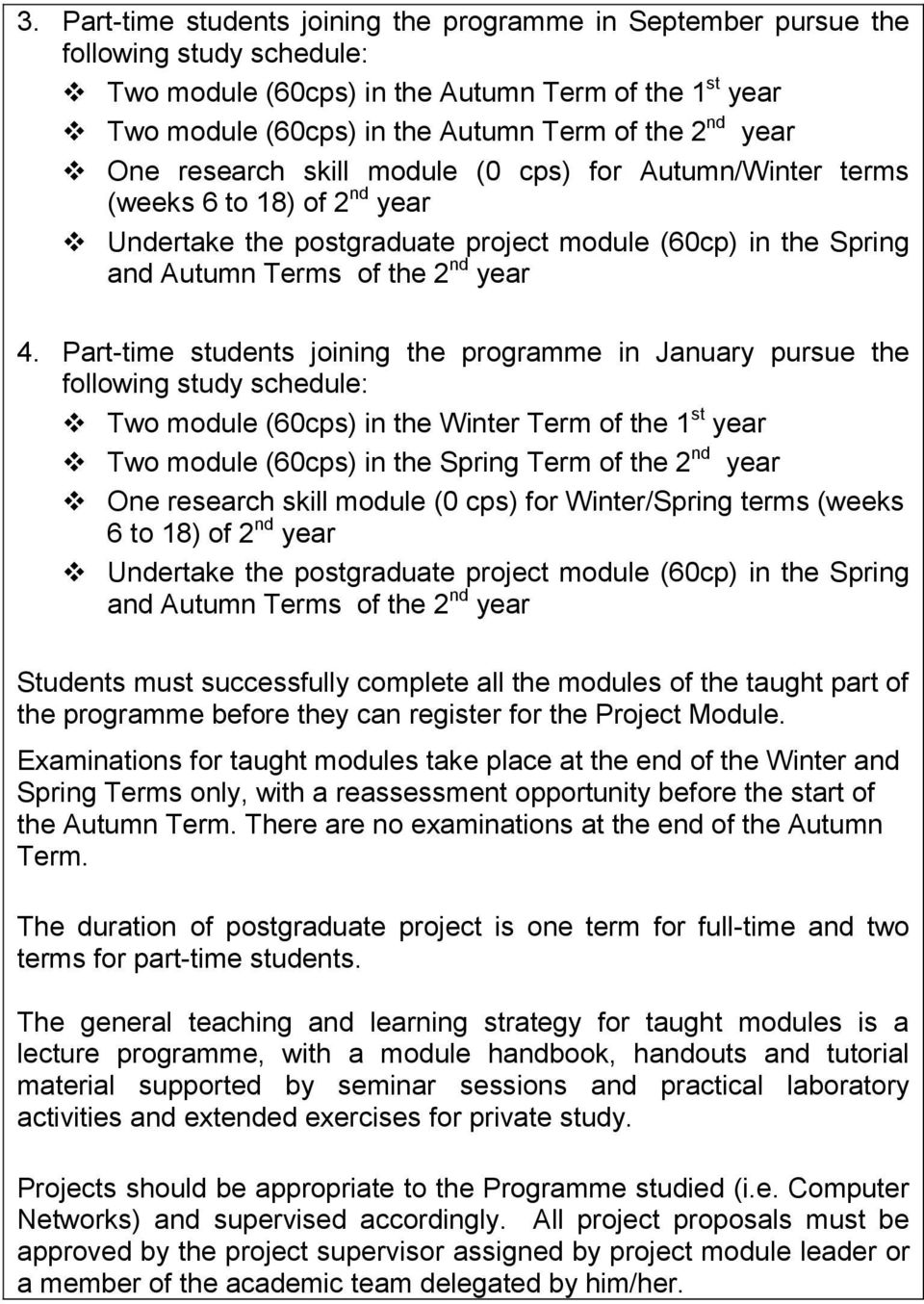 Part-time students joining the programme in January pursue the following study schedule: Two module (60cps) in the Winter Term of the 1 st year Two module (60cps) in the Spring Term of the 2 nd year