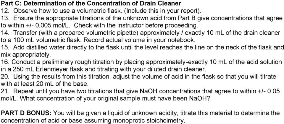 Transfer (with a prepared volumetric pipette) approximately / exactly 10 ml of the drain cleaner to a 100 ml volumetric flask. Record actual volume in your notebook. 15.