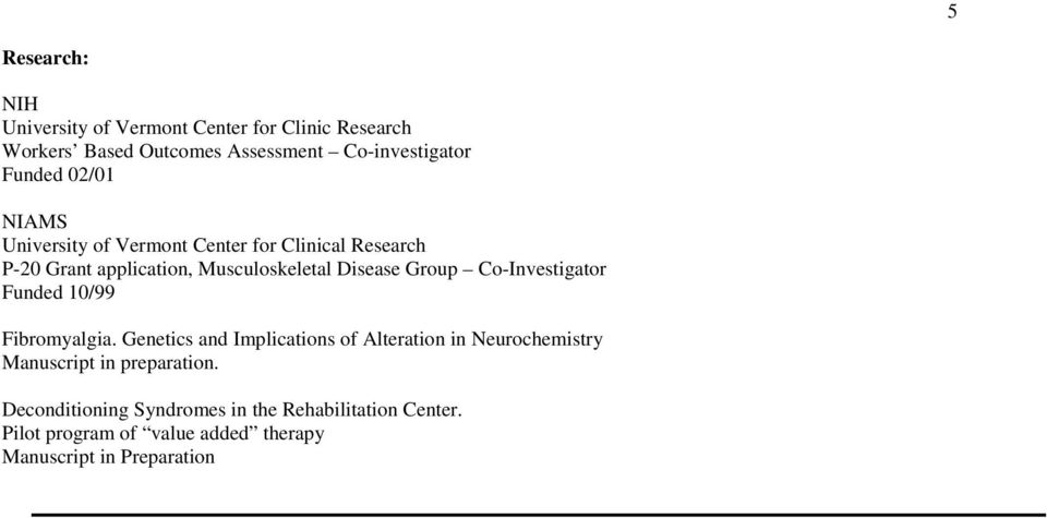 Group Co-Investigator Funded 10/99 Fibromyalgia.