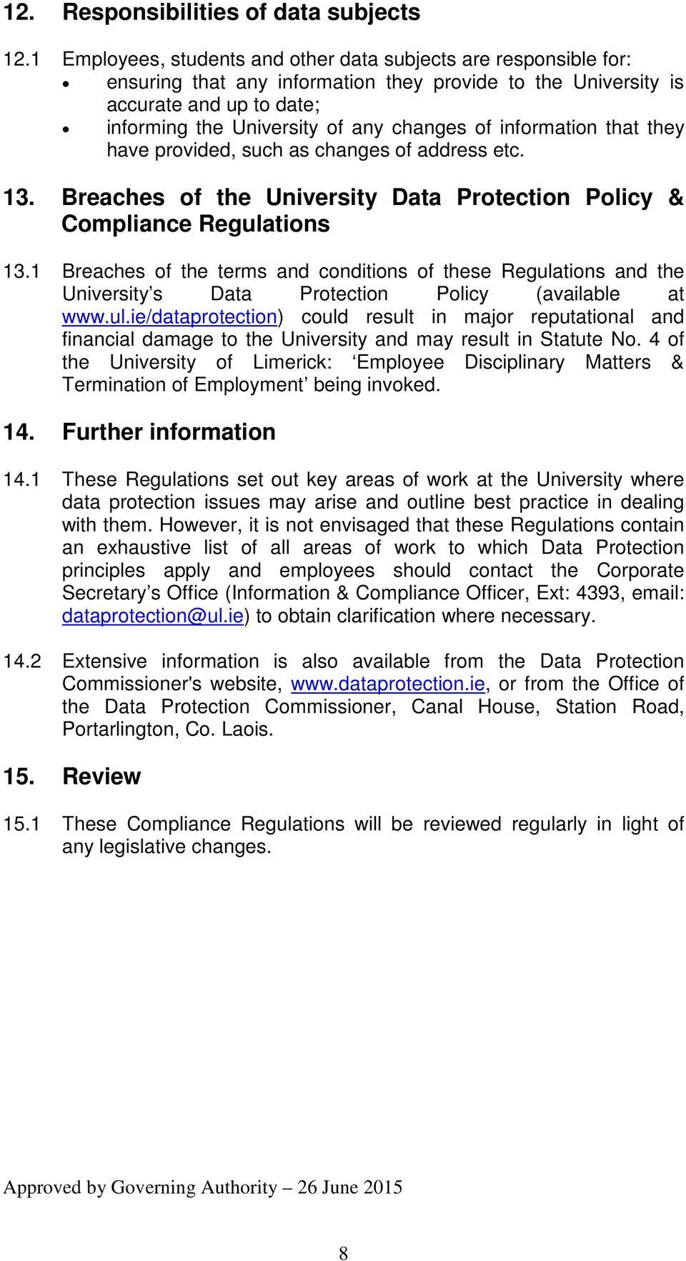 information that they have provided, such as changes of address etc. 13. Breaches of the University Data Protection Policy & Compliance Regulations 13.
