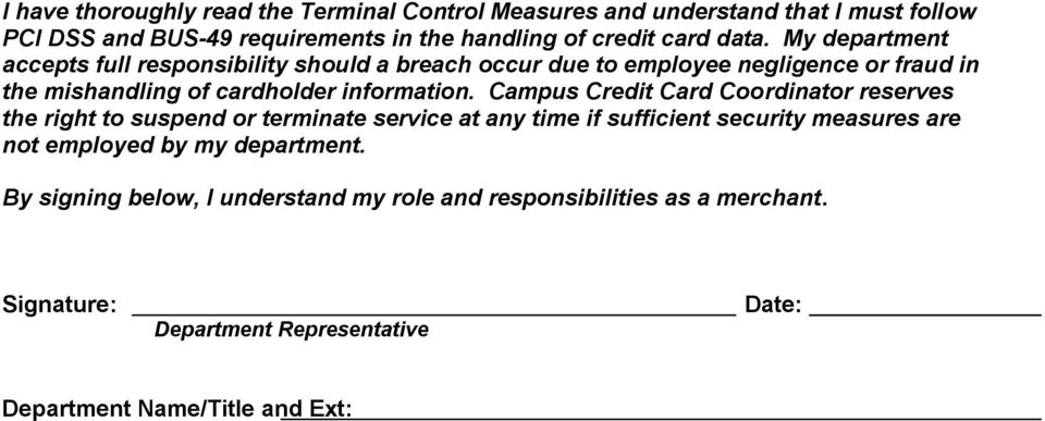 Campus Credit Card Coordinator reserves the right to suspend or terminate service at any time if sufficient security measures are not employed by my