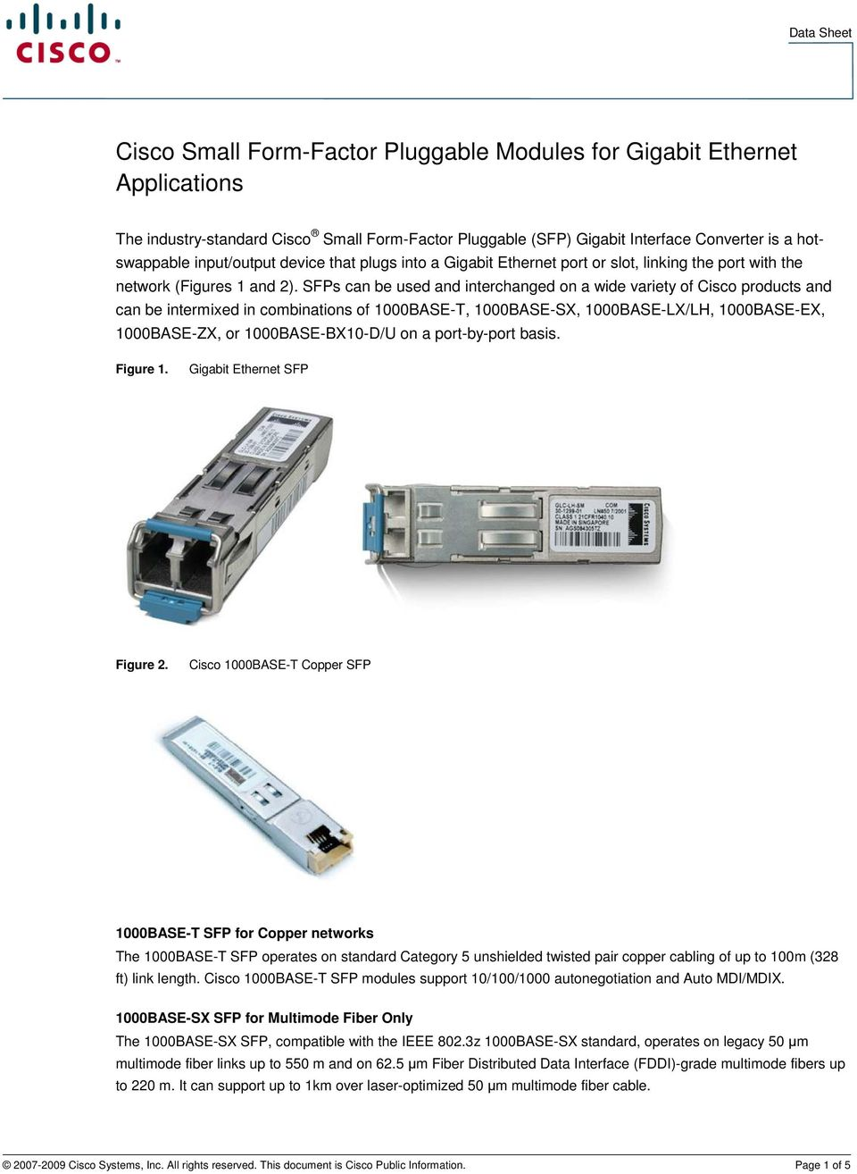 SFPs can be used and interchanged on a wide variety of Cisco products and can be intermixed in combinations of 1000BASE-T, 1000BASE-SX, 1000BASE-LX/LH, 1000BASE-EX, 1000BASE-ZX, or 1000BASE-BX10-D/U