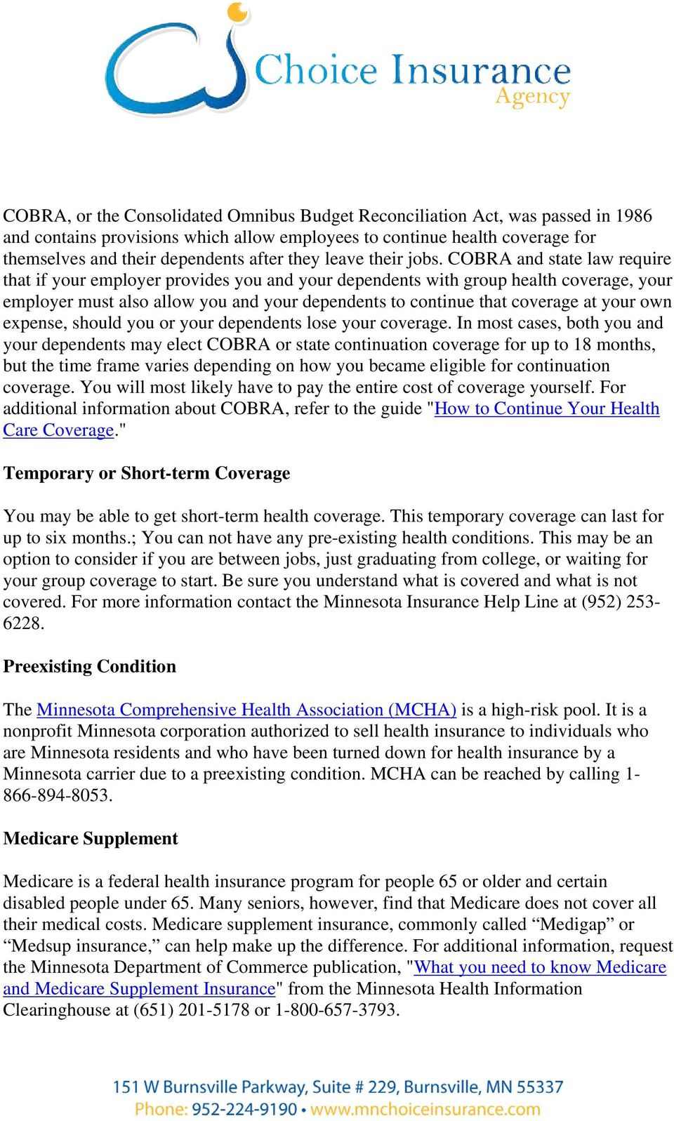 COBRA and state law require that if your employer provides you and your dependents with group health coverage, your employer must also allow you and your dependents to continue that coverage at your