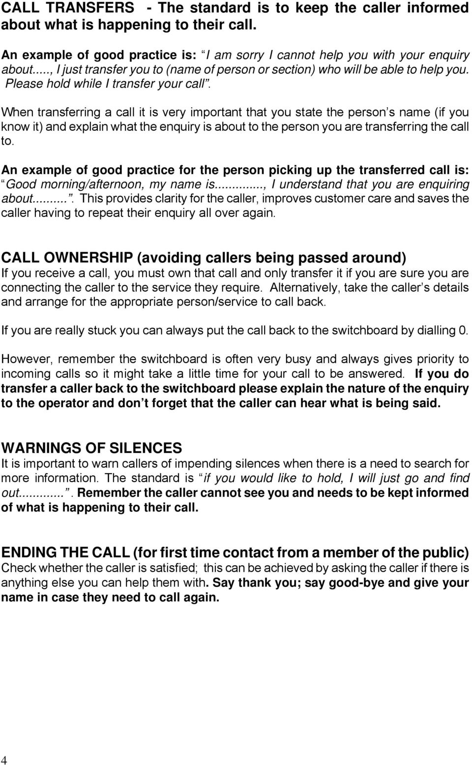 When transferring a call it is very important that you state the person s name (if you know it) and explain what the enquiry is about to the person you are transferring the call to.