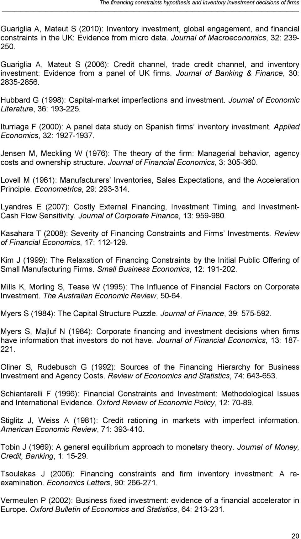 Hubbard G (1998): Capital-market imperfections and investment. Journal of Economic Literature, 36: 193-225. Iturriaga F (2000): A panel data study on Spanish firms inventory investment.