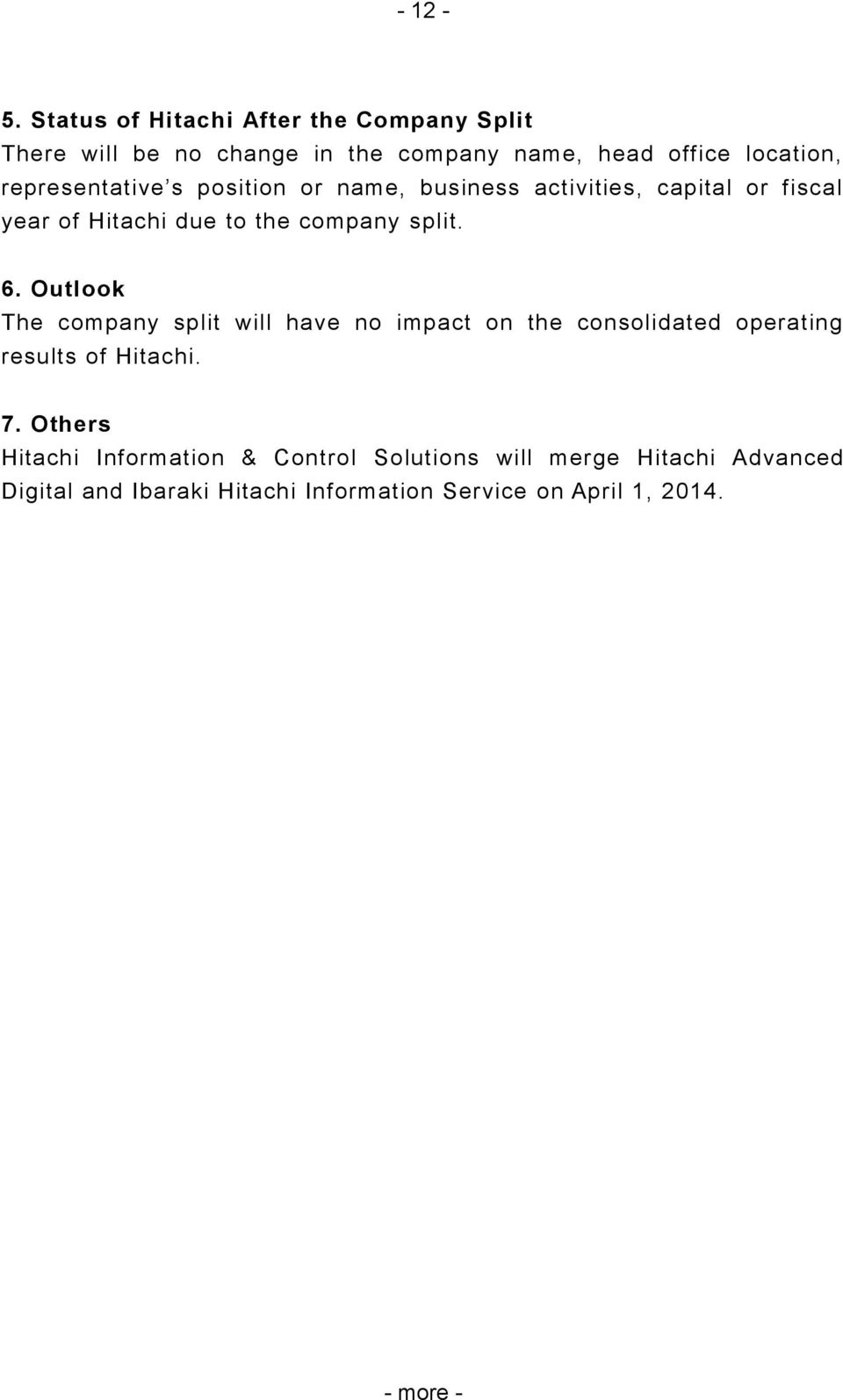 representative s position or name, business activities, capital or fiscal year of Hitachi due to the company split. 6.