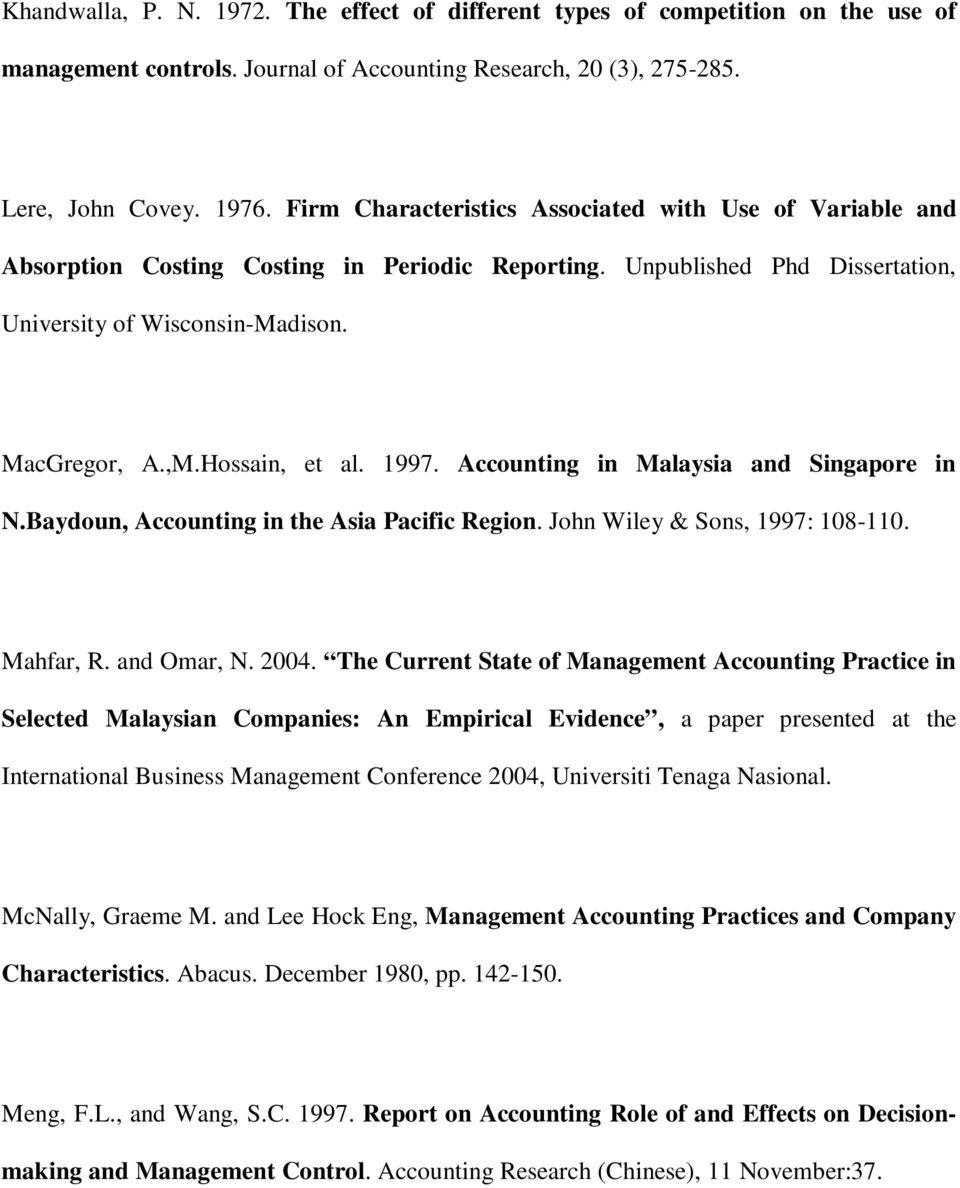 Hossain, et al. 1997. Accounting in Malaysia and Singapore in N.Baydoun, Accounting in the Asia Pacific Region. John Wiley & Sons, 1997: 108-110. Mahfar, R. and Omar, N. 2004.
