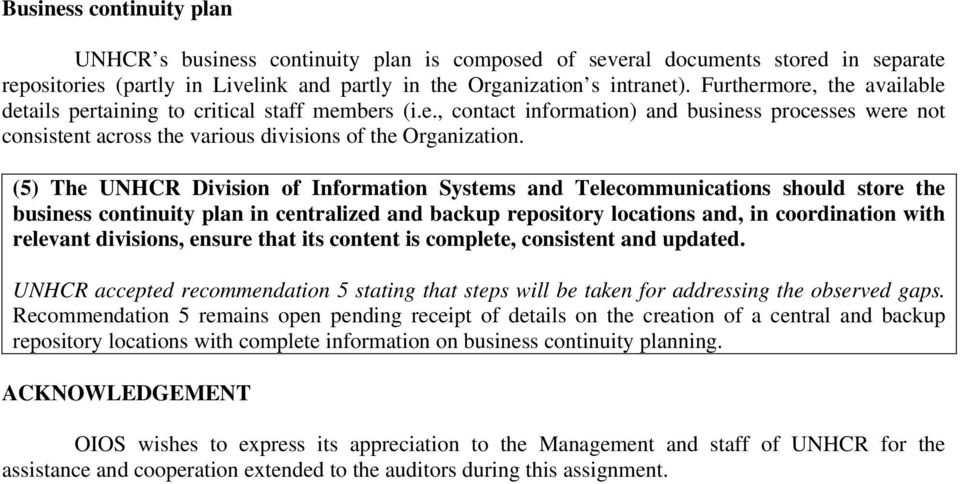 (5) The UNHCR Division of Information Systems and Telecommunications should store the business continuity plan in centralized and backup repository locations and, in coordination with relevant