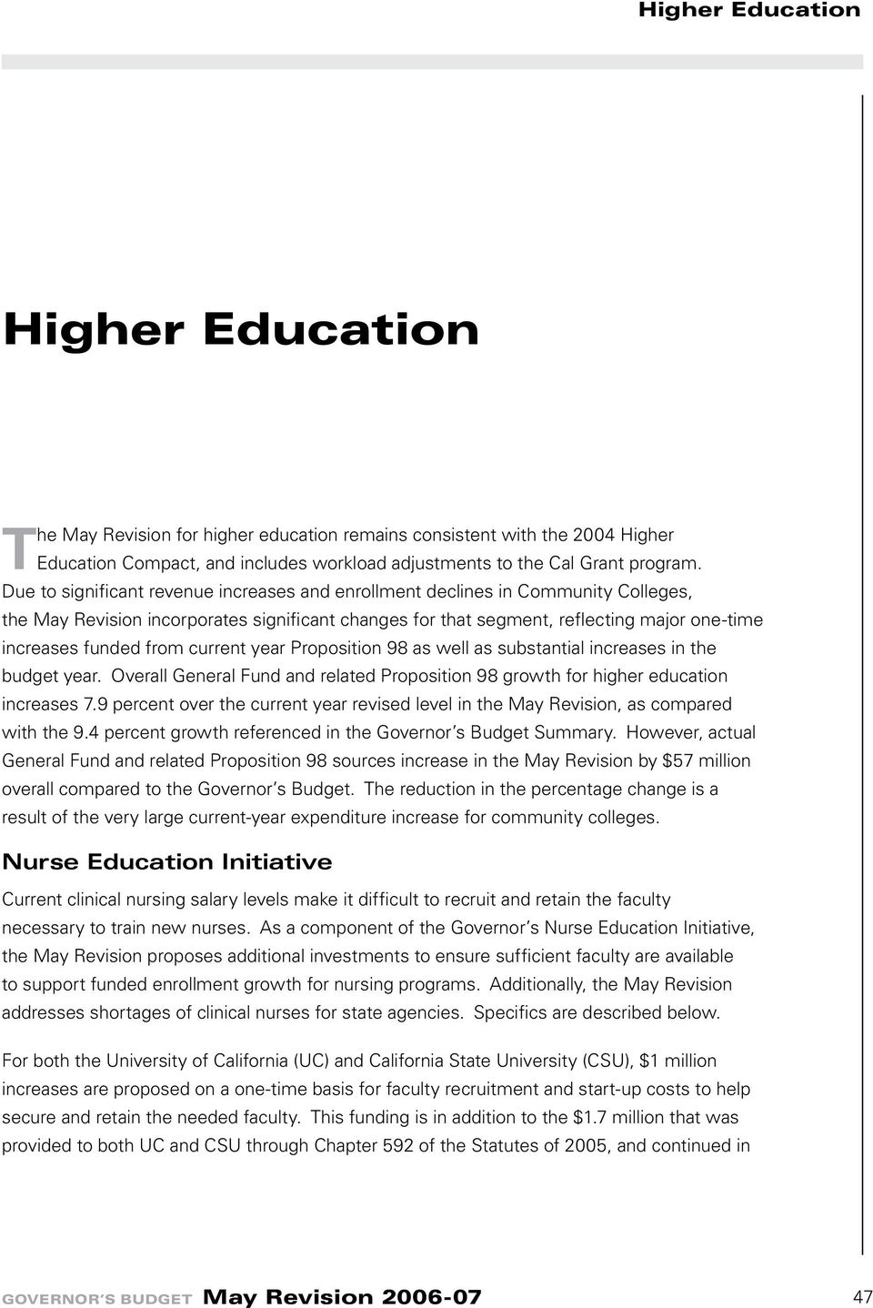 current year Proposition 98 as well as substantial increases in the budget year. Overall General Fund and related Proposition 98 growth for higher education increases 7.
