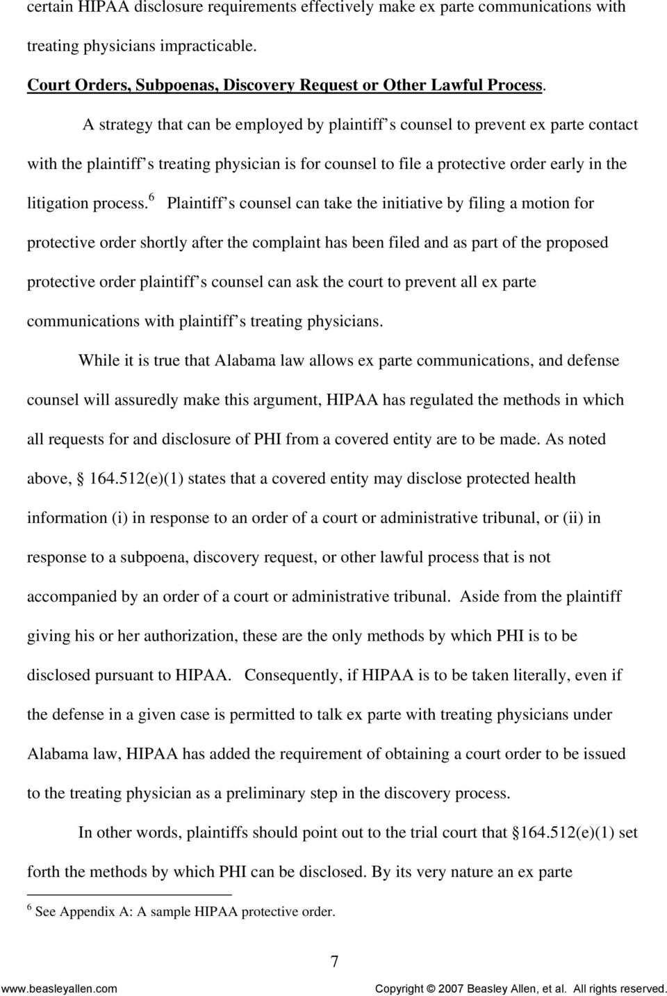 6 Plaintiff s counsel can take the initiative by filing a motion for protective order shortly after the complaint has been filed and as part of the proposed protective order plaintiff s counsel can