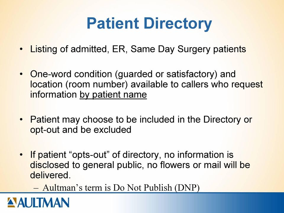 may choose to be included in the Directory or opt-out and be excluded If patient opts-out of directory, no