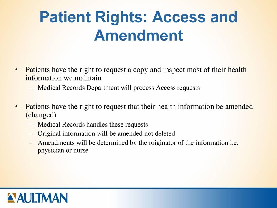 request that their health information be amended (changed) Medical Records handles these requests Original
